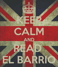 Poster: KEEP CALM AND READ  EL BARRIO