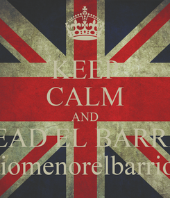 Poster: KEEP CALM AND READ EL BARRIO colegiomenorelbarrio.com