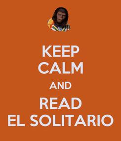 Poster: KEEP CALM AND READ EL SOLITARIO