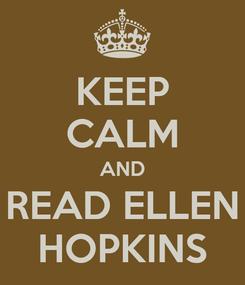 Poster: KEEP CALM AND READ ELLEN HOPKINS