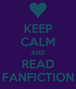 Poster: KEEP CALM AND READ FANFICTION
