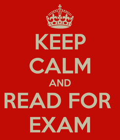 Poster: KEEP CALM AND READ FOR  EXAM