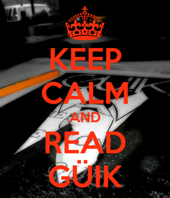 Poster: KEEP CALM AND READ GÜIK