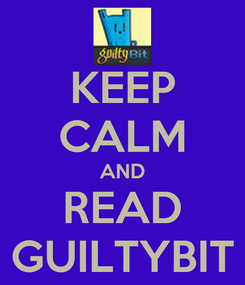 Poster: KEEP CALM AND READ GUILTYBIT