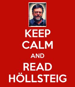 Poster: KEEP CALM AND READ HÖLLSTEIG