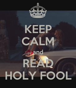 Poster: KEEP CALM and READ HOLY FOOL