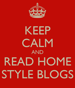Poster: KEEP CALM AND READ HOME STYLE BLOGS