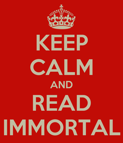 Poster: KEEP CALM AND READ IMMORTAL