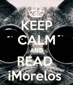 Poster: KEEP CALM AND READ  iMorelos