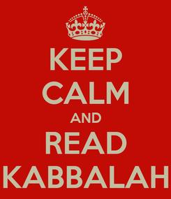 Poster: KEEP CALM AND READ KABBALAH