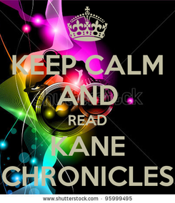 Poster: KEEP CALM AND READ KANE CHRONICLES