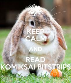 Poster: KEEP CALM AND READ KOMIKSAI BITSTRIPS