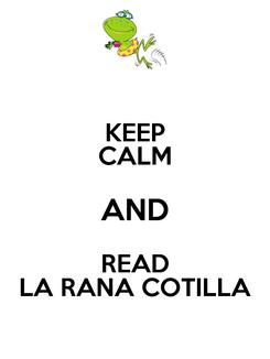 Poster: KEEP CALM AND READ LA RANA COTILLA