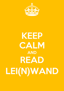 Poster: KEEP CALM AND READ LEI(N)WAND