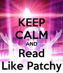 Poster: KEEP CALM AND Read Like Patchy