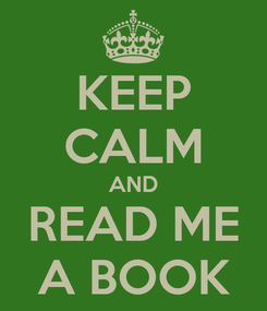 Poster: KEEP CALM AND READ ME A BOOK