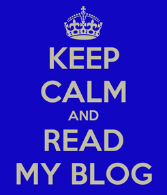 Poster: KEEP CALM AND READ MY BLOG