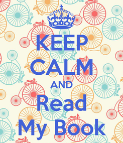 Poster: KEEP CALM AND Read My Book