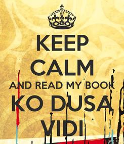 Poster: KEEP CALM AND READ MY BOOK KO DUSA VIDI