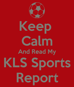 Poster: Keep  Calm And Read My KLS Sports Report