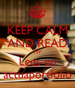 Poster: KEEP CALM AND READ MY Lees-en actuaportfolio