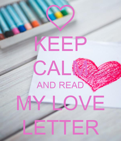 Poster: KEEP CALM AND READ MY LOVE LETTER