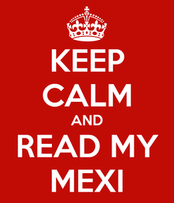 Poster: KEEP CALM AND READ MY MEXI