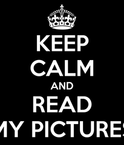 Poster: KEEP CALM AND READ MY PICTURES