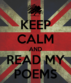 Poster: KEEP CALM AND READ MY POEMS