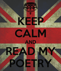 Poster: KEEP CALM AND READ MY POETRY