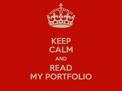 Poster: KEEP CALM AND READ MY PORTFOLIO