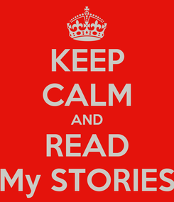 Poster: KEEP CALM AND READ My STORIES