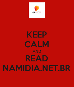 Poster: KEEP CALM AND READ NAMIDIA.NET.BR