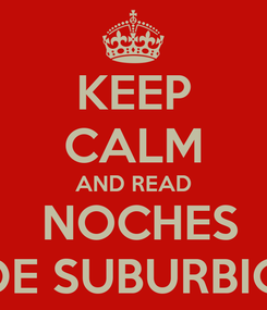 Poster: KEEP CALM AND READ  NOCHES DE SUBURBIO