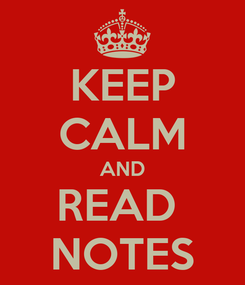 Poster: KEEP CALM AND READ  NOTES