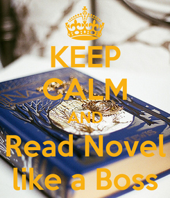 Poster: KEEP CALM AND Read Novel like a Boss