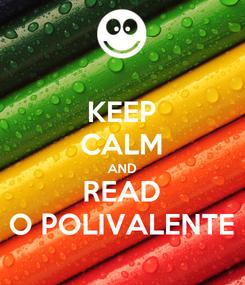 Poster: KEEP CALM AND READ O POLIVALENTE