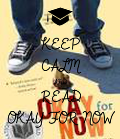 Poster: KEEP CALM AND READ OKAY FOR NOW