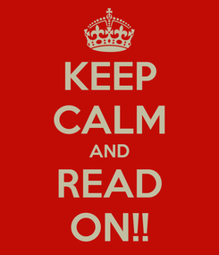 Poster: KEEP CALM AND READ ON!!