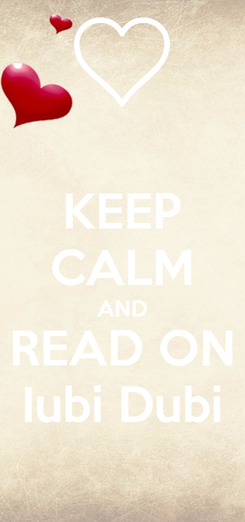 Poster: KEEP CALM AND READ ON Iubi Dubi