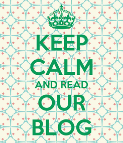 Poster: KEEP CALM AND READ OUR BLOG