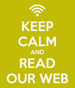 Poster: KEEP CALM AND READ OUR WEB