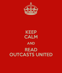 Poster: KEEP CALM AND READ OUTCASTS UNITED