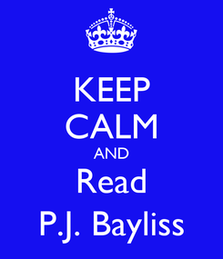 Poster: KEEP CALM AND Read P.J. Bayliss