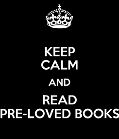 Poster: KEEP CALM AND READ PRE-LOVED BOOKS