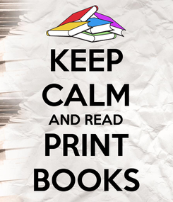Poster: KEEP CALM AND READ PRINT BOOKS