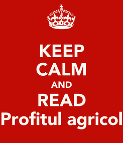 Poster: KEEP CALM AND READ Profitul agricol