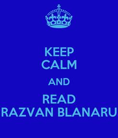 Poster: KEEP CALM AND READ RAZVAN BLANARU