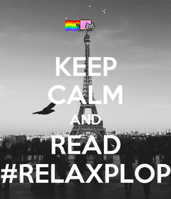 Poster: KEEP CALM AND READ #RELAXPLOP