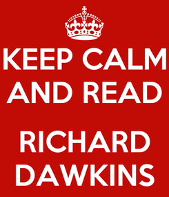 Poster: KEEP CALM AND READ  RICHARD DAWKINS